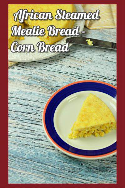 African Steamed Mealie Bread - Corn Bread