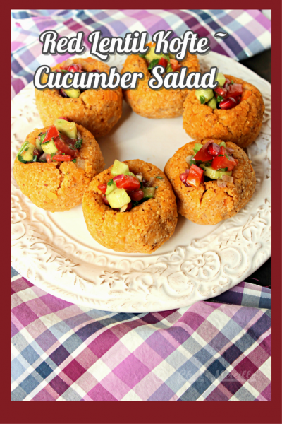 Red Lentil Kofte with Cucumber Salad